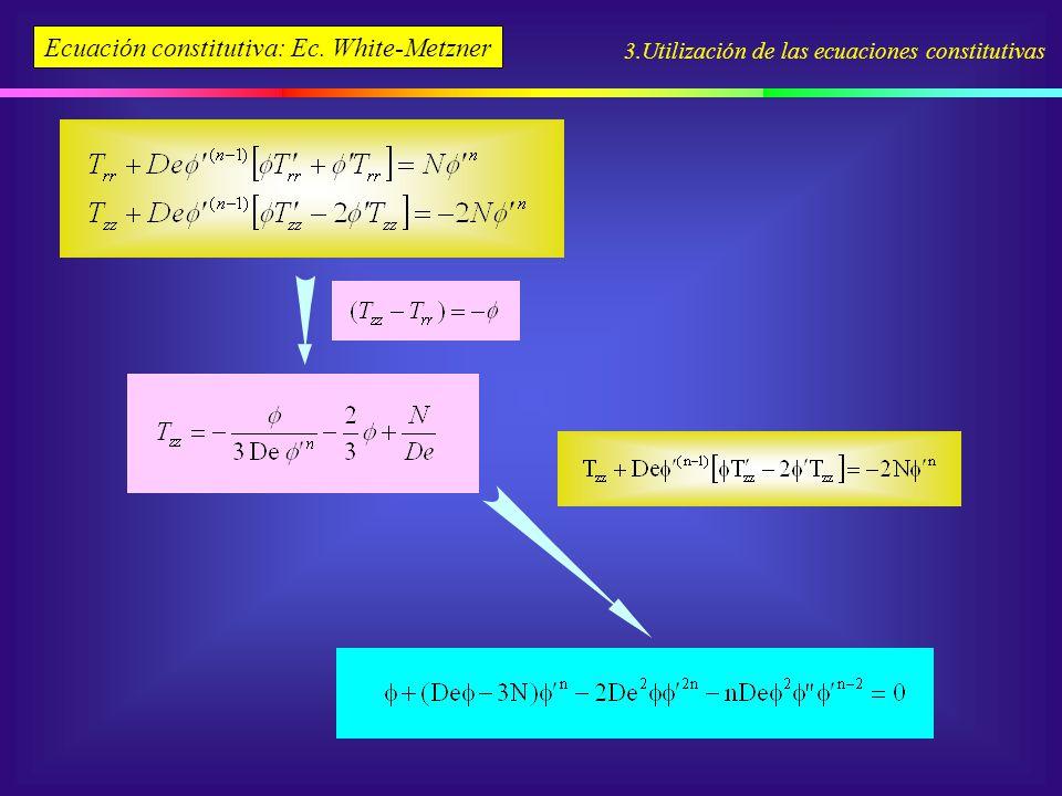 Ecuación constitutiva: Ec. White-Metzner