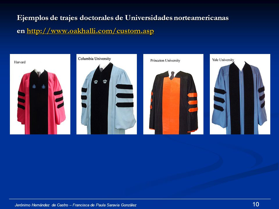 Ejemplos de trajes doctorales de Universidades norteamericanas en http://www.oakhalli.com/custom.asp
