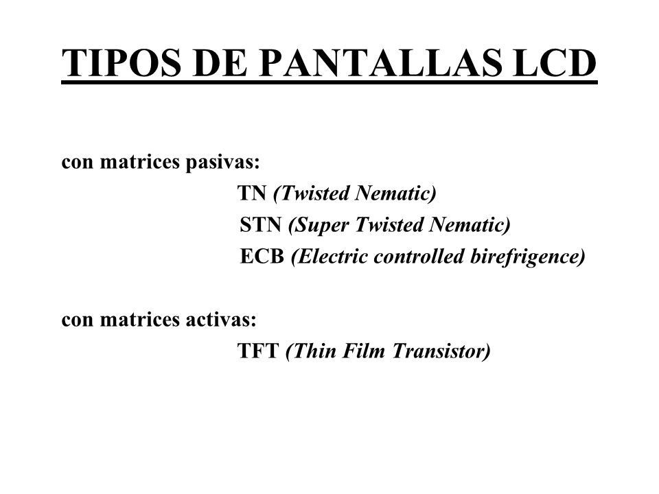 TIPOS DE PANTALLAS LCD con matrices pasivas: TN (Twisted Nematic)