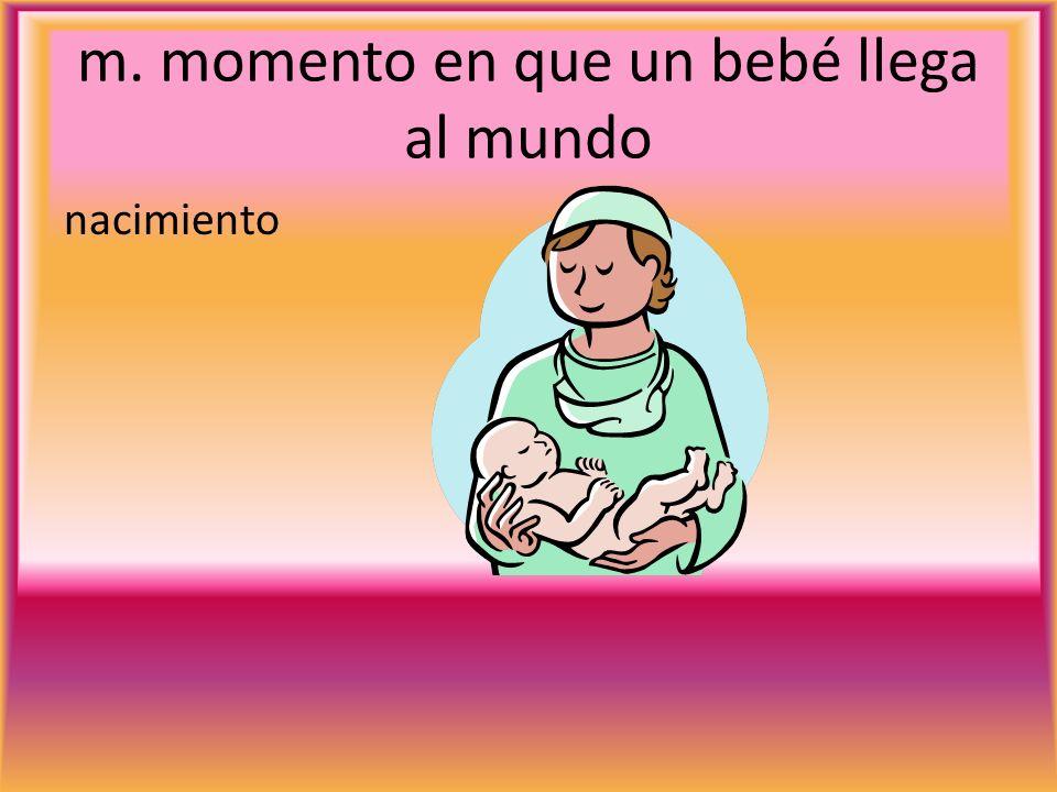m. momento en que un bebé llega al mundo