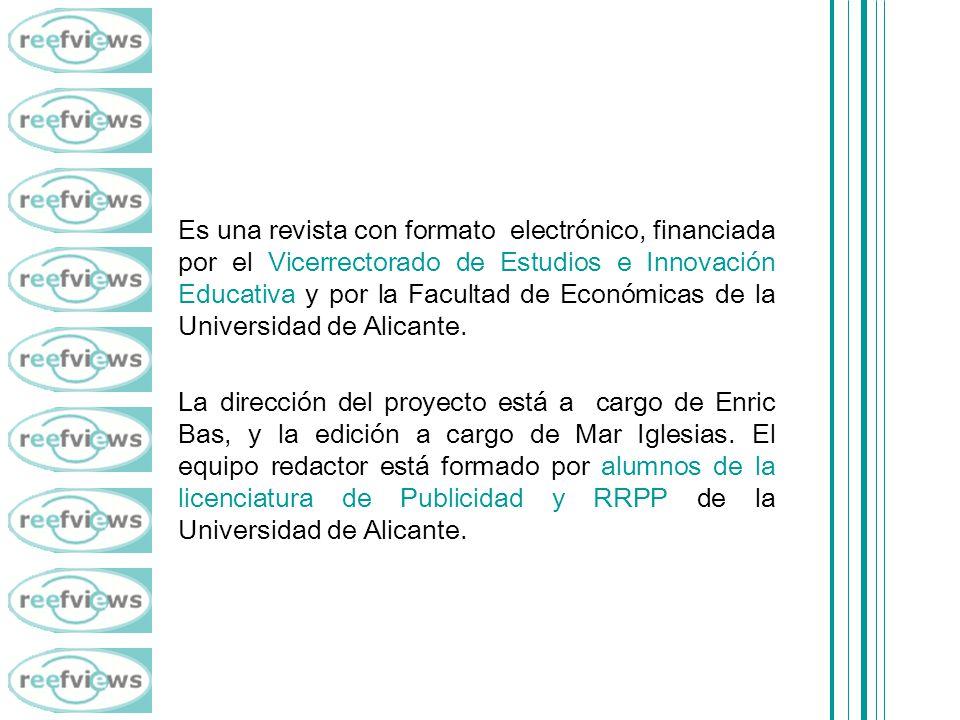 Es una revista con formato electrónico, financiada por el Vicerrectorado de Estudios e Innovación Educativa y por la Facultad de Económicas de la Universidad de Alicante.