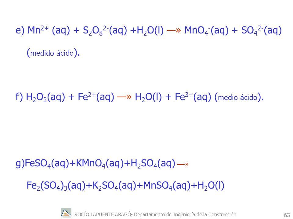 e) Mn2+ (aq) + S2O82-(aq) +H2O(l) —» MnO4-(aq) + SO42-(aq) (medido ácido).
