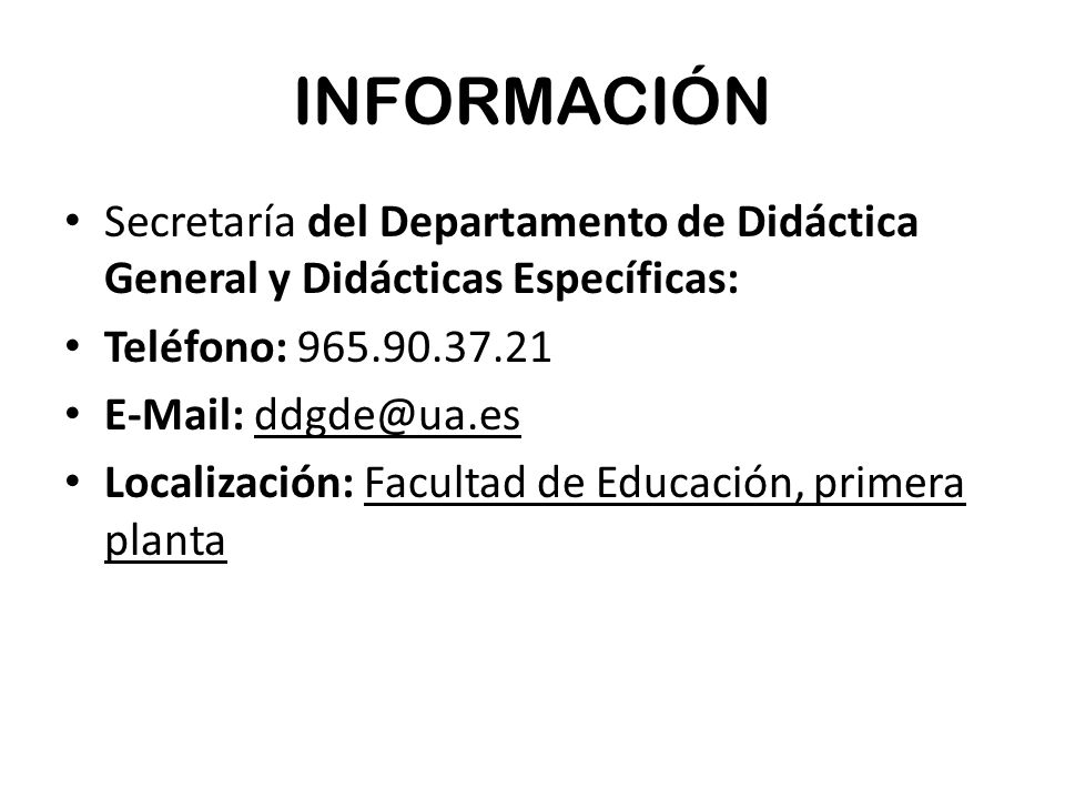 INFORMACIÓN Secretaría del Departamento de Didáctica General y Didácticas Específicas: Teléfono: 965.90.37.21.