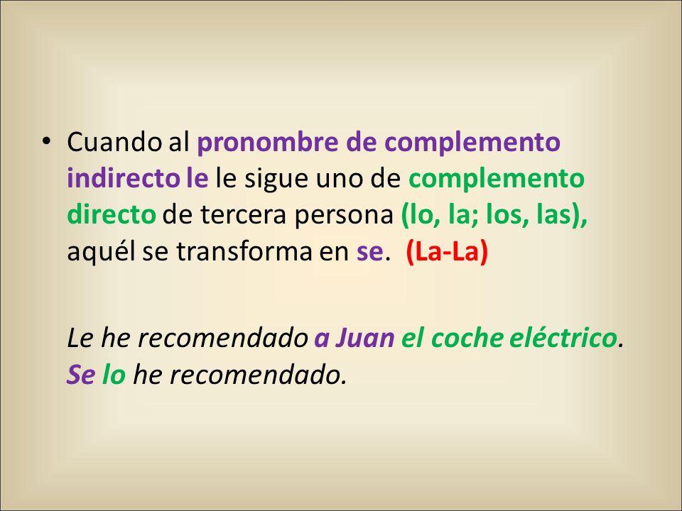 Cuando al pronombre de complemento indirecto le le sigue uno de complemento directo de tercera persona (lo, la; los, las), aquél se transforma en se. (La-La)