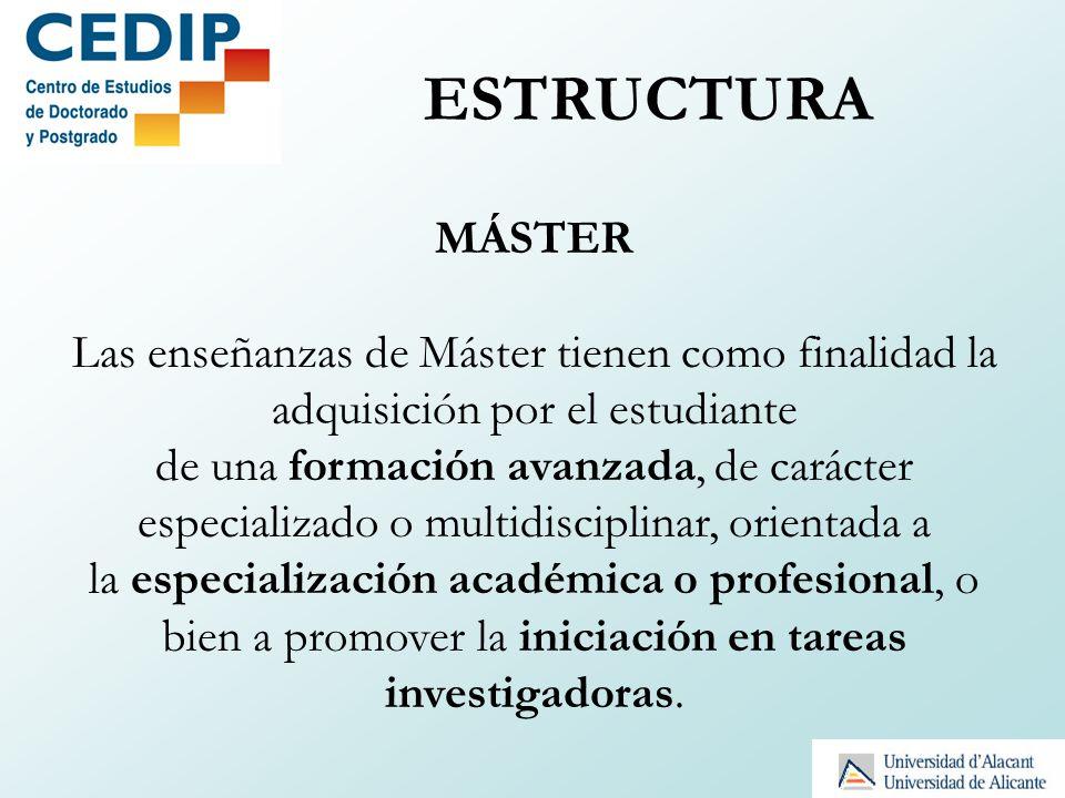 ESTRUCTURA MÁSTER. Las enseñanzas de Máster tienen como finalidad la adquisición por el estudiante.