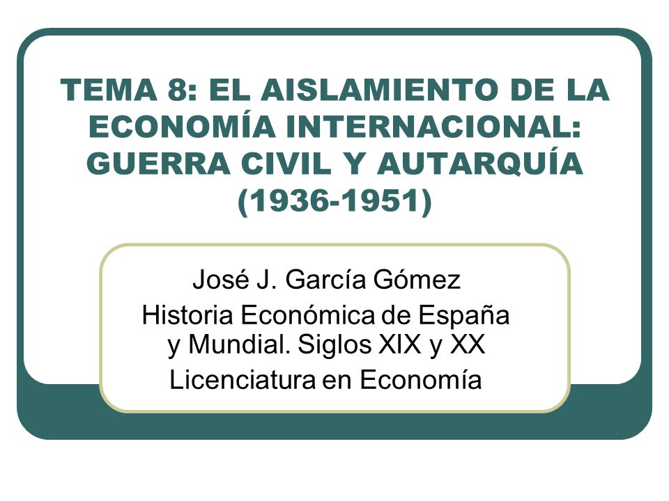 TEMA 8: EL AISLAMIENTO DE LA ECONOMÍA INTERNACIONAL: GUERRA CIVIL Y AUTARQUÍA (1936-1951)