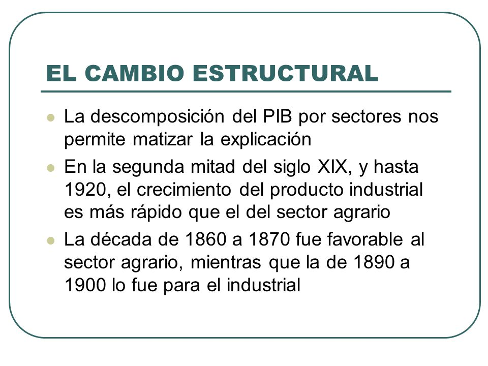 EL CAMBIO ESTRUCTURAL La descomposición del PIB por sectores nos permite matizar la explicación.