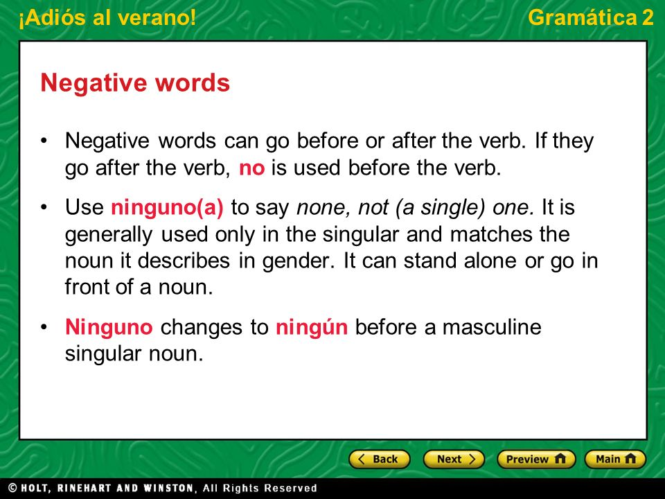 Negative wordsNegative words can go before or after the verb. If they go after the verb, no is used before the verb.