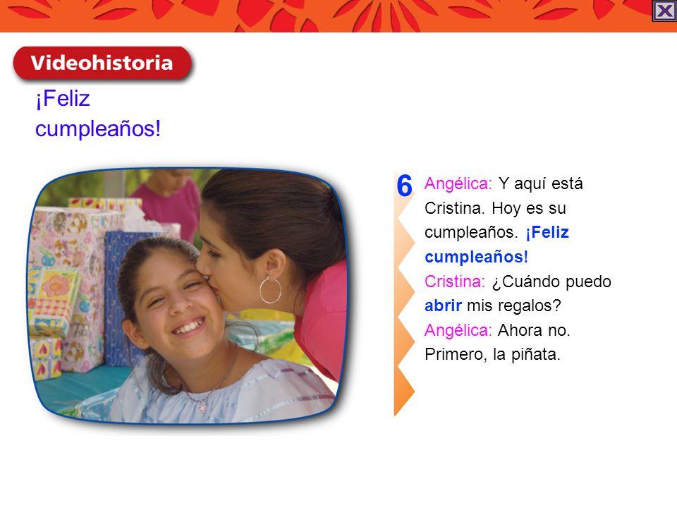6 ¡Feliz cumpleaños! Angélica: Y aquí está Cristina. Hoy es su