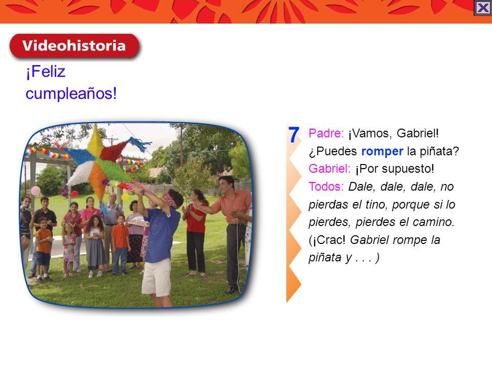 7 ¡Feliz cumpleaños! Padre: ¡Vamos, Gabriel! ¿Puedes romper la piñata