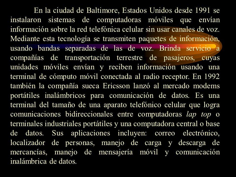 En la ciudad de Baltimore, Estados Unidos desde 1991 se instalaron sistemas de computadoras móviles que envían información sobre la red telefónica celular sin usar canales de voz.