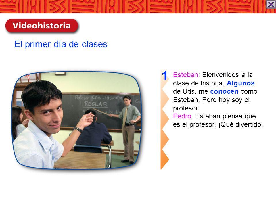1 El primer día de clases Esteban: Bienvenidos a la