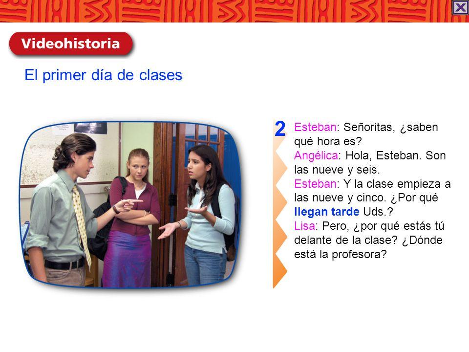 2 El primer día de clases Esteban: Señoritas, ¿saben qué hora es