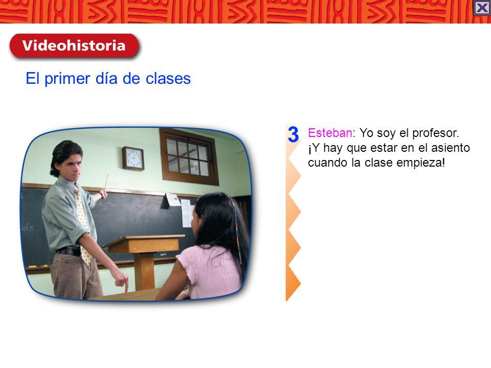 3 El primer día de clases Esteban: Yo soy el profesor.