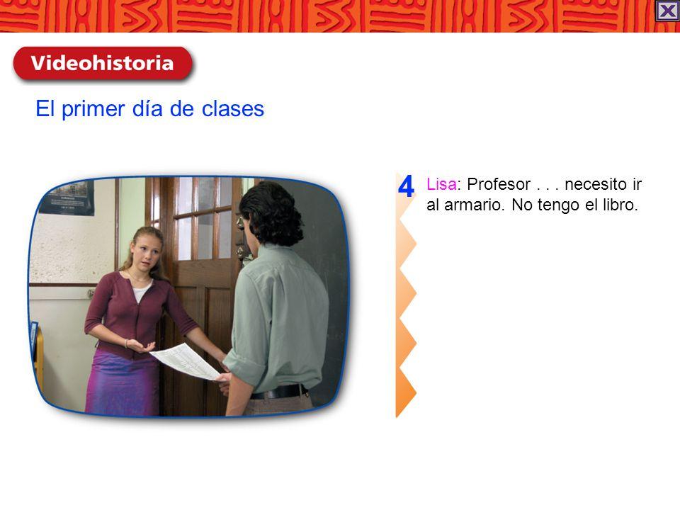 4 El primer día de clases Lisa: Profesor . . . necesito ir