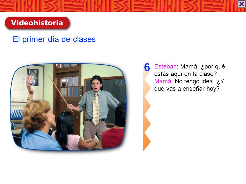 6 El primer día de clases Esteban: Mamá, ¿por qué
