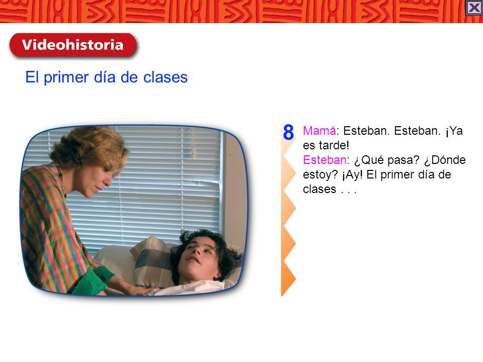 8 El primer día de clases Mamá: Esteban. Esteban. ¡Ya es tarde!