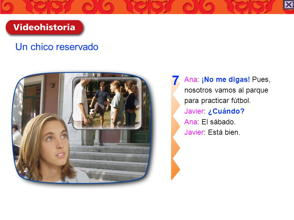 7 Un chico reservado Ana: ¡No me digas! Pues, nosotros vamos al parque
