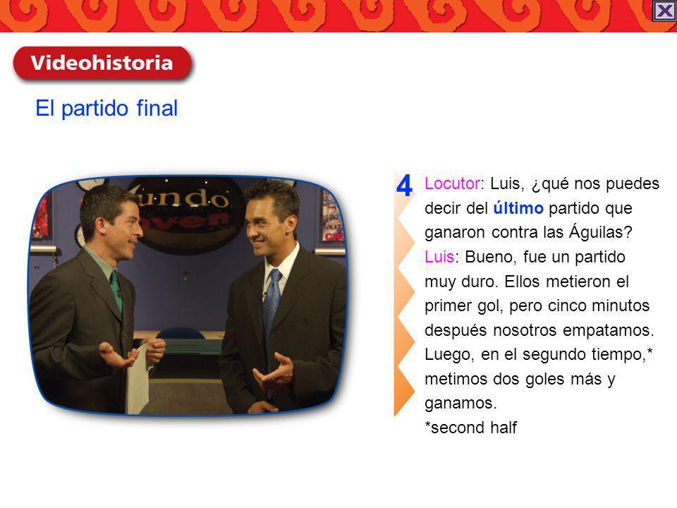 4 El partido final Locutor: Luis, ¿qué nos puedes