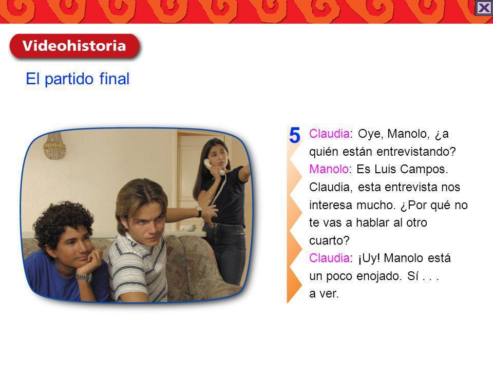 5 El partido final Claudia: Oye, Manolo, ¿a quién están entrevistando