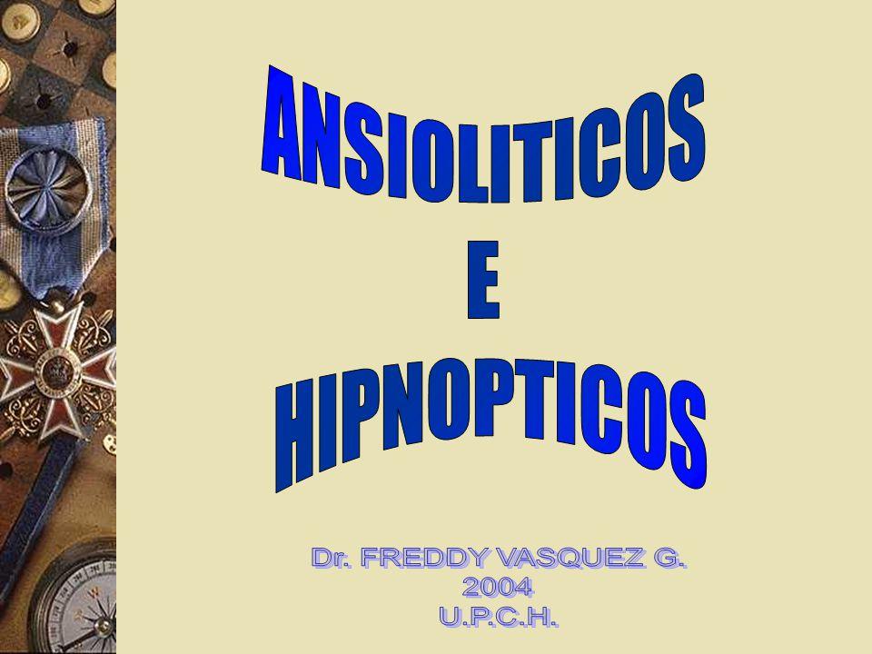 ANSIOLITICOS E HIPNOPTICOS Dr. FREDDY VASQUEZ G. 2004 U.P.C.H.