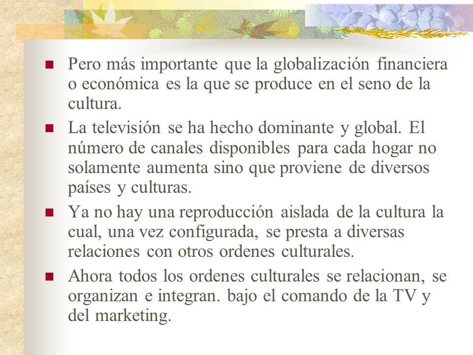 Pero más importante que la globalización financiera o económica es la que se produce en el seno de la cultura.