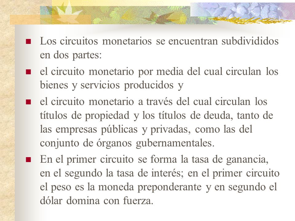 Los circuitos monetarios se encuentran subdivididos en dos partes: