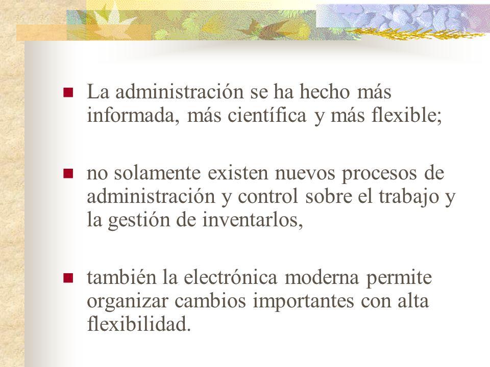 La administración se ha hecho más informada, más científica y más flexible;
