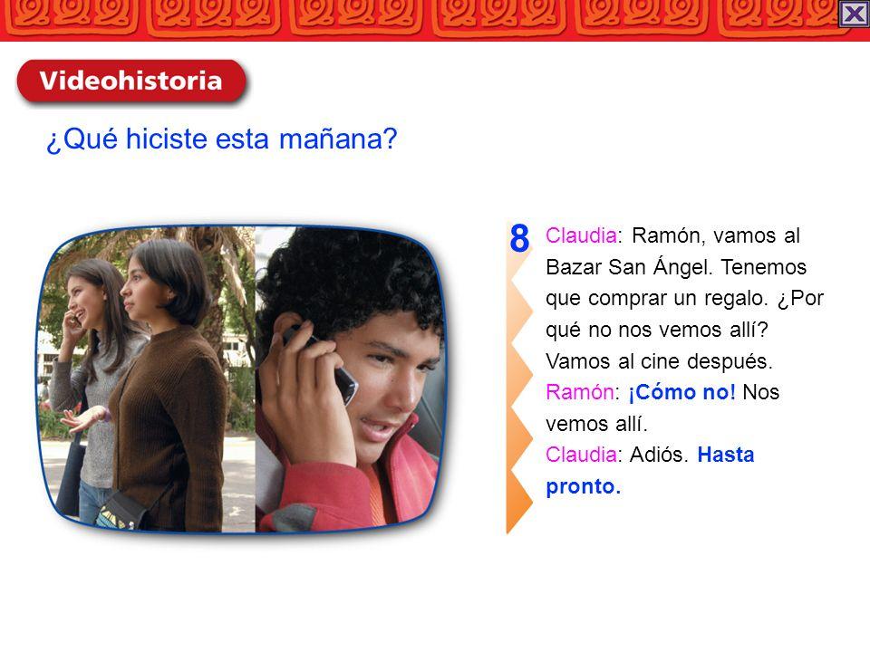 8 ¿Qué hiciste esta mañana Claudia: Ramón, vamos al