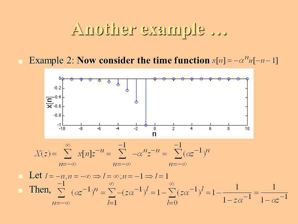 Another example … Example 2: Now consider the time function Let Then,
