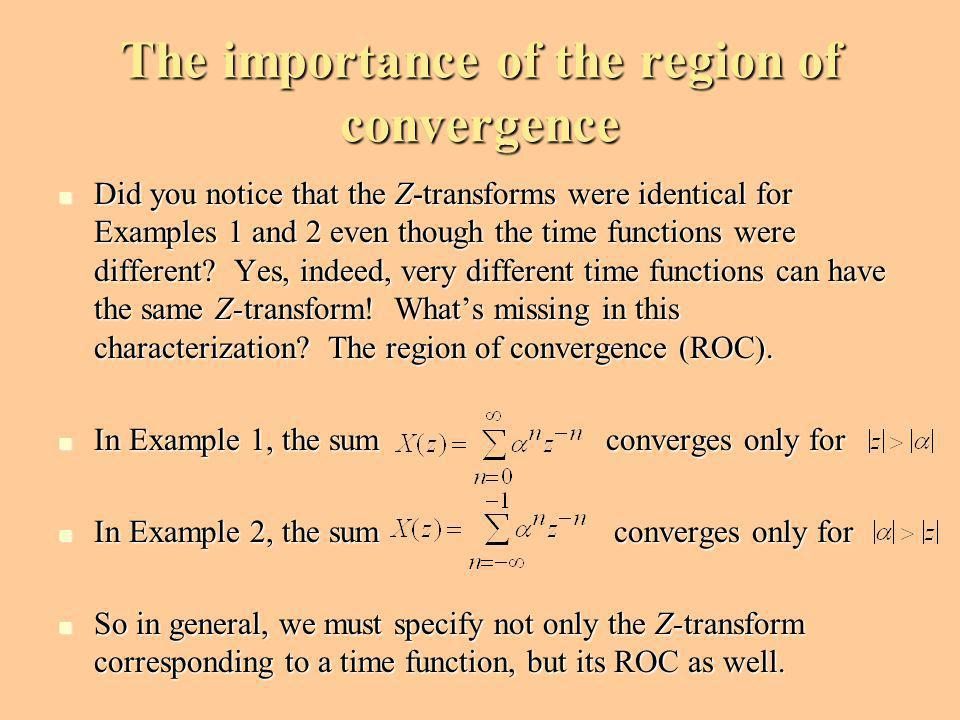 The importance of the region of convergence