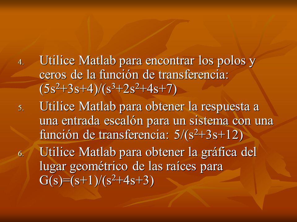 Utilice Matlab para encontrar los polos y ceros de la función de transferencia: (5s2+3s+4)/(s3+2s2+4s+7)