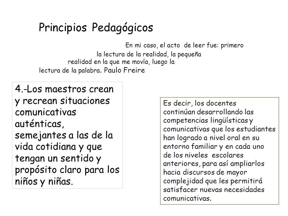 Principios Pedagógicos En mi caso, el acto de leer fue: primero la lectura de la realidad, la pequeña realidad en la que me movía, luego la lectura de la palabra. Paulo Freire