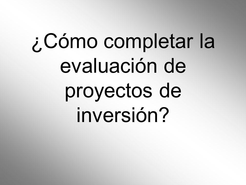 ¿Cómo completar la evaluación de proyectos de inversión