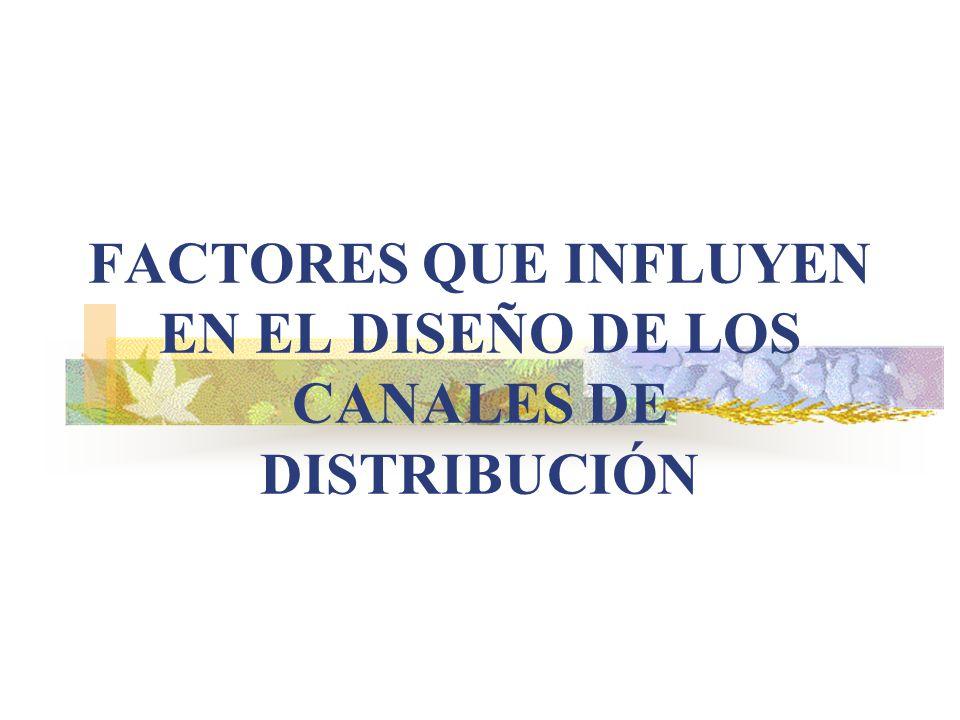 FACTORES QUE INFLUYEN EN EL DISEÑO DE LOS CANALES DE DISTRIBUCIÓN