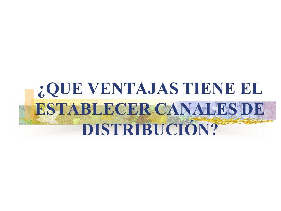 ¿QUE VENTAJAS TIENE EL ESTABLECER CANALES DE DISTRIBUCIÓN