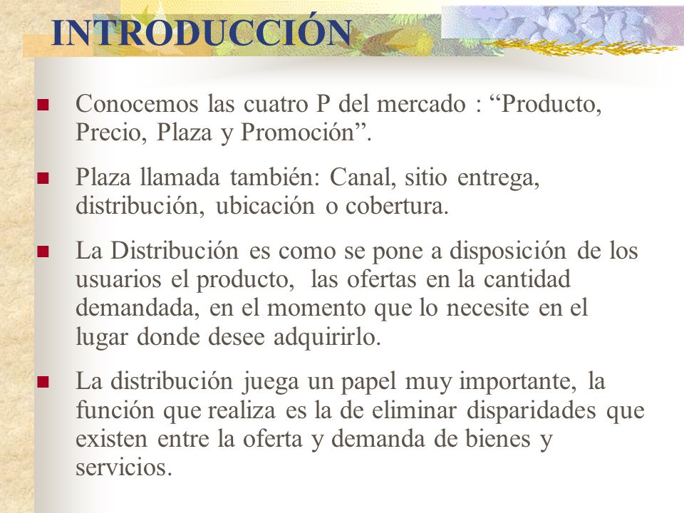 INTRODUCCIÓN Conocemos las cuatro P del mercado : Producto, Precio, Plaza y Promoción .