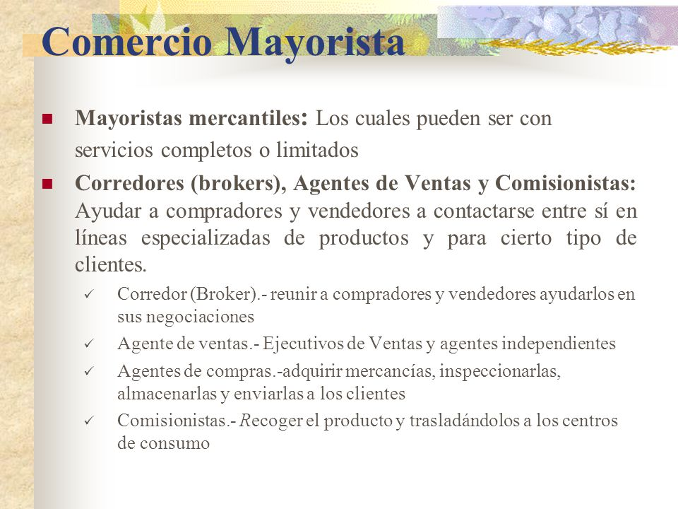 Comercio Mayorista Mayoristas mercantiles: Los cuales pueden ser con servicios completos o limitados.
