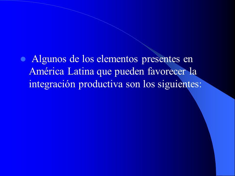 Algunos de los elementos presentes en América Latina que pueden favorecer la integración productiva son los siguientes: