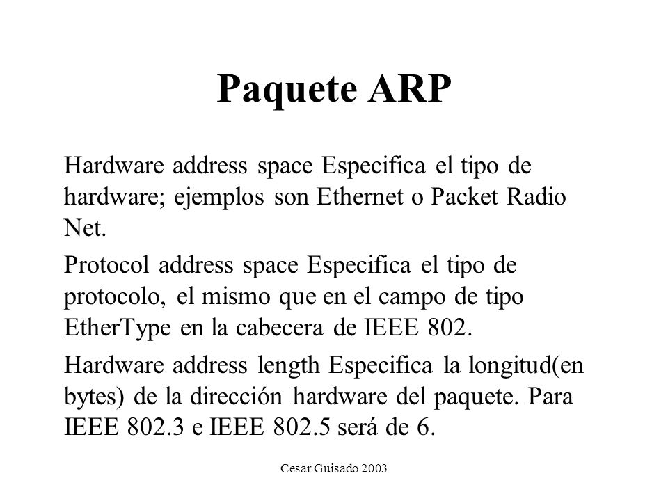 Paquete ARP Hardware address space Especifica el tipo de hardware; ejemplos son Ethernet o Packet Radio Net.