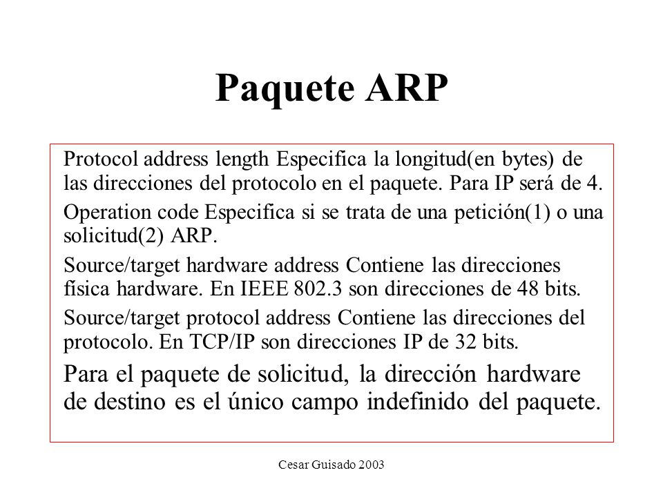 Paquete ARP Protocol address length Especifica la longitud(en bytes) de las direcciones del protocolo en el paquete. Para IP será de 4.