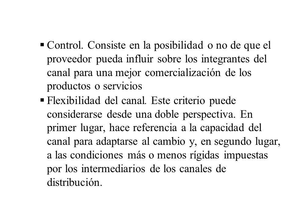 Control. Consiste en la posibilidad o no de que el proveedor pueda influir sobre los integrantes del canal para una mejor comercialización de los productos o servicios