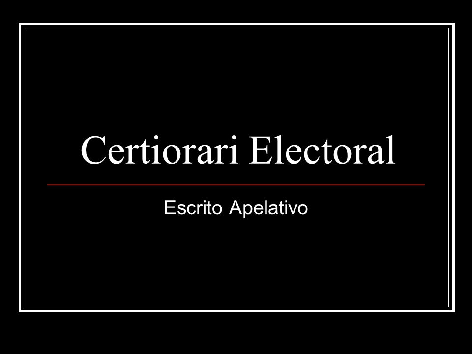 Certiorari Electoral Escrito Apelativo