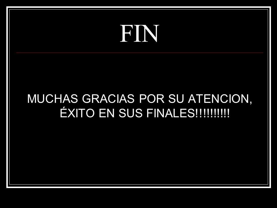 MUCHAS GRACIAS POR SU ATENCION, ÉXITO EN SUS FINALES!!!!!!!!!!