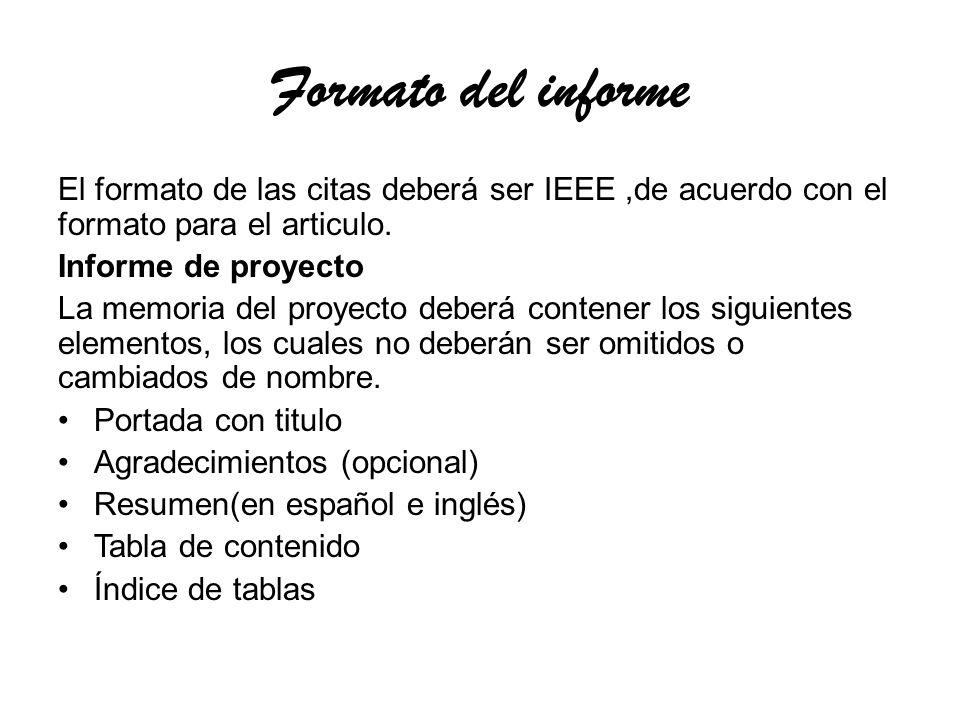 Formato del informe El formato de las citas deberá ser IEEE ,de acuerdo con el formato para el articulo.