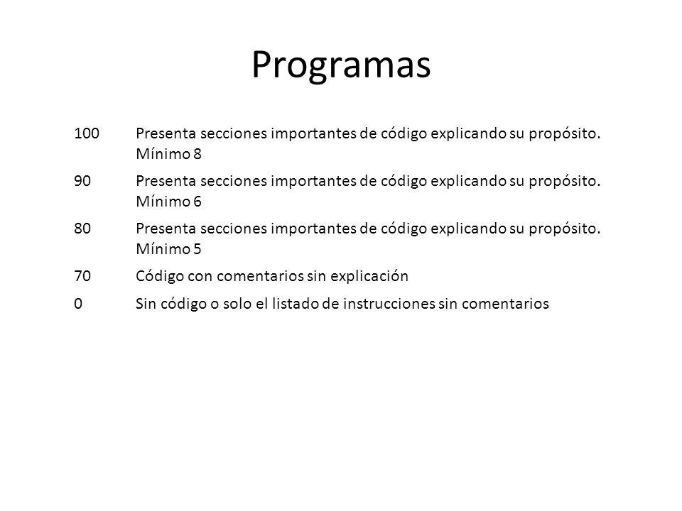 Programas 100. Presenta secciones importantes de código explicando su propósito. Mínimo 8. 90.