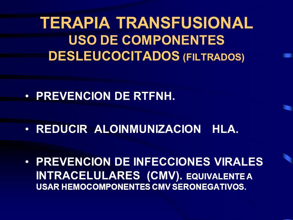 TERAPIA TRANSFUSIONAL USO DE COMPONENTES DESLEUCOCITADOS (FILTRADOS)