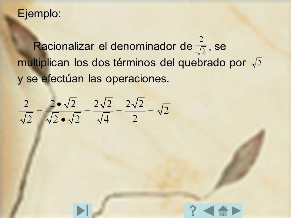 Ejemplo: Racionalizar el denominador de , se. multiplican los dos términos del quebrado por.