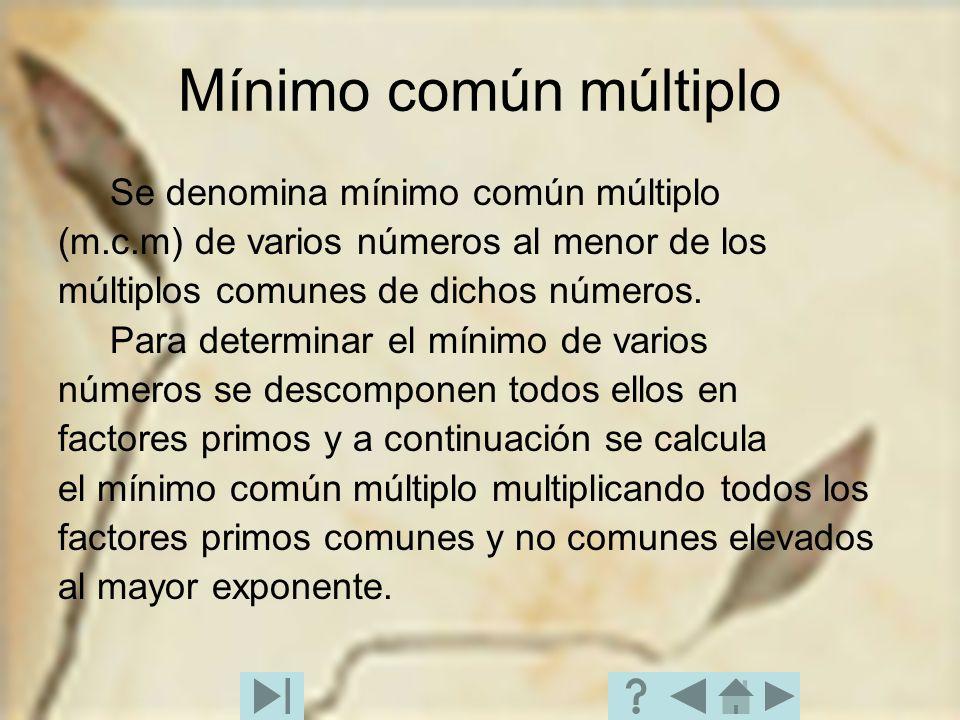 Mínimo común múltiplo Se denomina mínimo común múltiplo