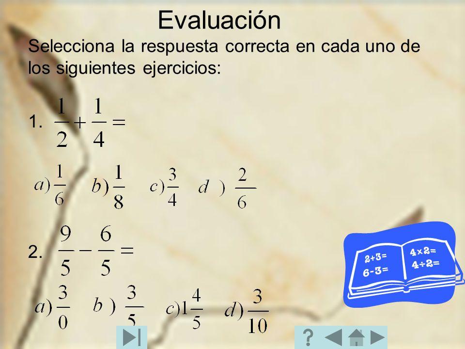 Evaluación Selecciona la respuesta correcta en cada uno de los siguientes ejercicios: